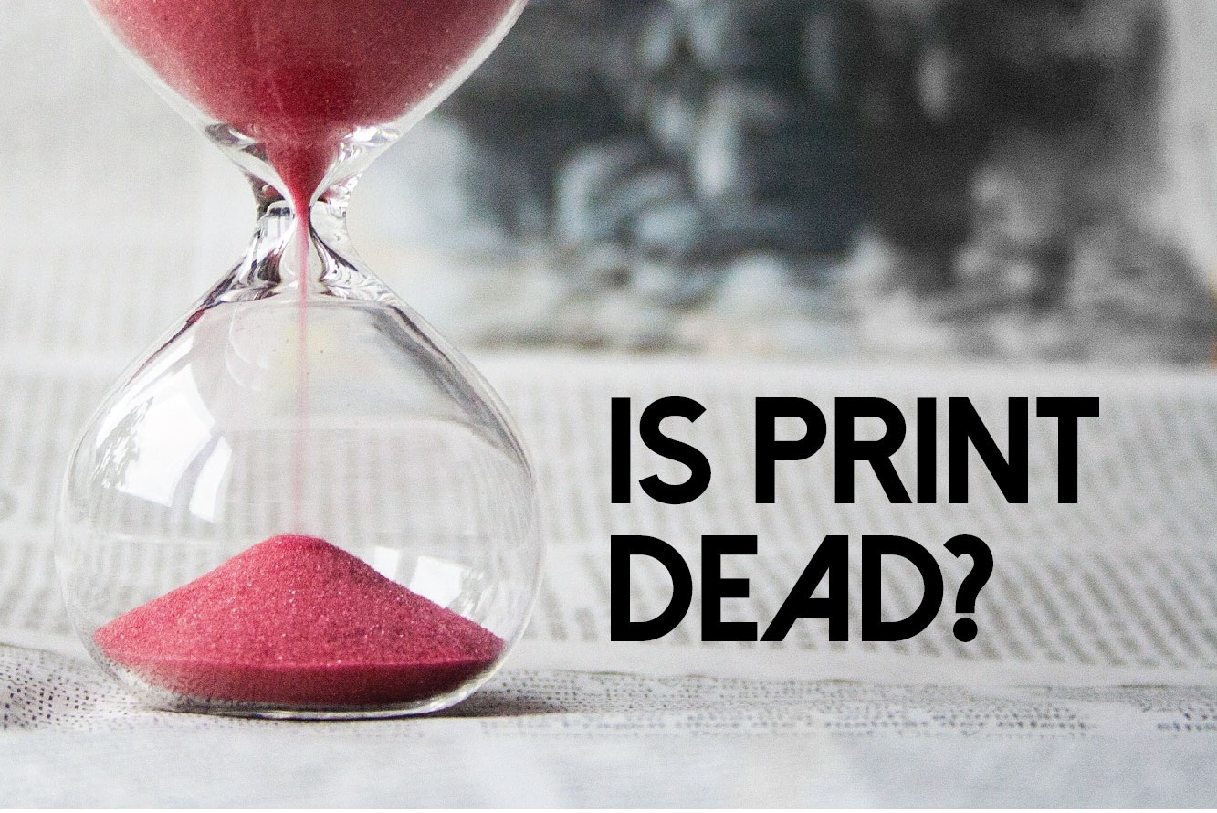 is print media dead Is print media dead or it's just going to be different in 2015 in this article, you'll discover how to best use print media marketing in the coming year.